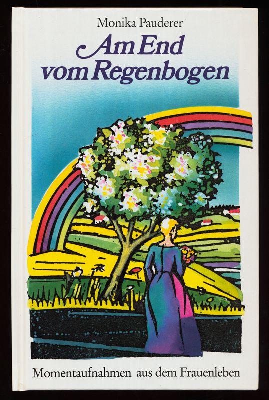 Am End vom Regenbogen : Momentaufnahmen aus dem Frauenleben.