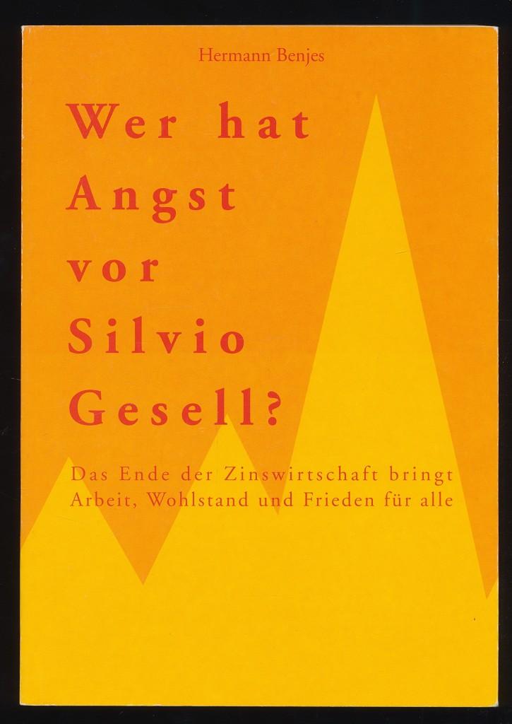 Wer hat Angst vor Silvio Gesell? Das Ende der Zinswirtschaft bringt Arbeit, Wohlstand und Frieden für alle. 7.-10. Tsd.,