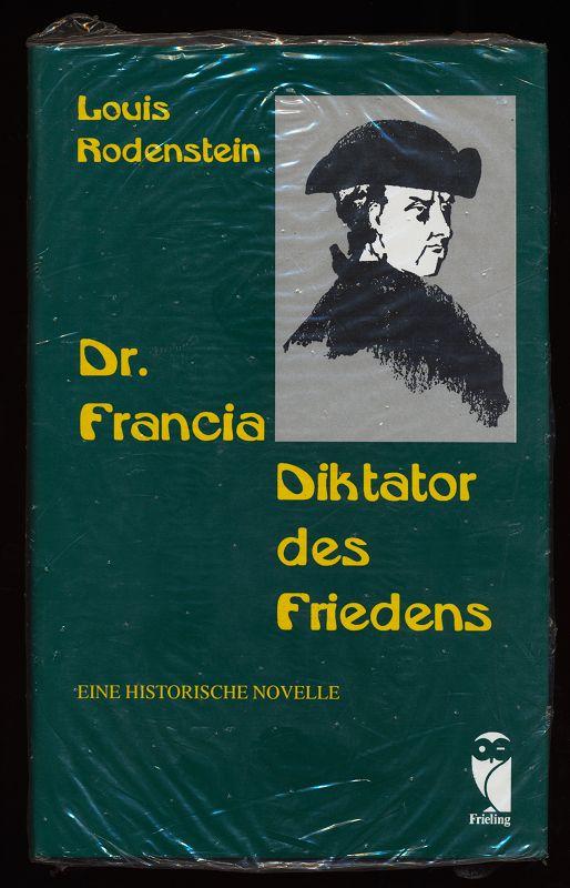 Dr. Francia - Diktator des Friedens : Eine historische Novelle. Frieling Historia. 1. Aufl.,