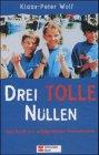 Wolf, Klaus-Peter: Drei tolle Nullen -  1 , [Ausg. in Sammelbd.]. -