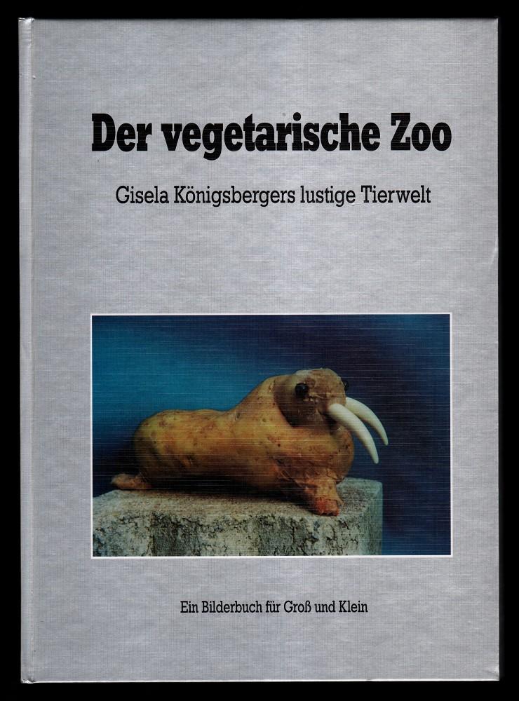 Der vegetarische Zoo. Gisela Königsbergers lustige Tierwelt. Ein Bilderbuch für Groß und Klein.