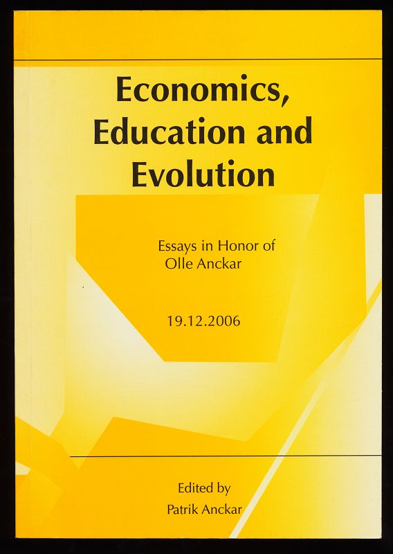 Economics , Education and Evolution. Essays in Honor of olle Anckar 19.12.2006
