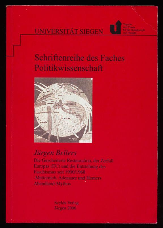 Die gescheiterte Restauration, der Zerfall Europas (EU) und die Entstehung des Faschismus seit 1900 - 1968 , Metternich, Adenauer und Homers Abendland-Mythos / Jürgen Bellers.
