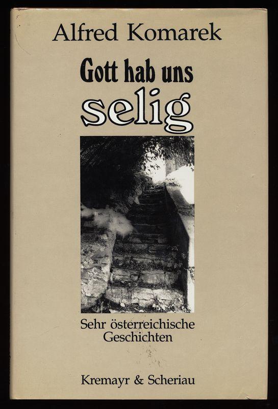 Gott hab uns selig : Sehr österreichische Geschichten.