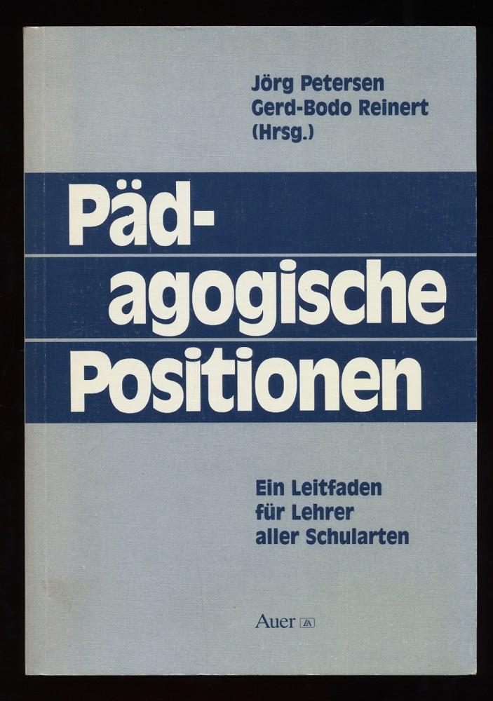 Pädagogische Positionen : Ein Leitfaden für Lehrer aller Schularten. 2. Aufl.,