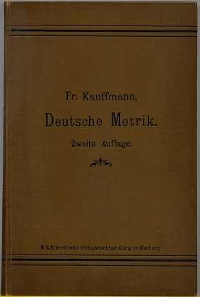 Kauffmann, Friedrich: Deutsche Metrik nach ihrer geschichtlichen Entwicklung. Neue Bearbeitung der aus dem Nachlass A. F. C. Vilmars ... hrsg.