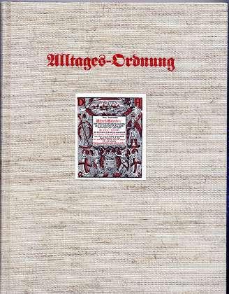 Alltages-Ordnung : ein Querschnitt durch den alten Volkskalender , aus württembergischen u. badischen Kalendern des 17. und 18. Jahrhunderts , zsgest. u. erl. von Jan Knopf ,