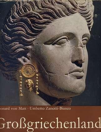 Grossgriechenland . Leonard von Matt [Fotos:]. Begleitender Text von Umberto Zanotti-Bianco. [Übers. aus d. Italien.: R. J. Humm] , 1. - 13. Tsd. d. Gesamtaufl. 1. - 6. Tsd d. dt.-sprach. Aufl. ,