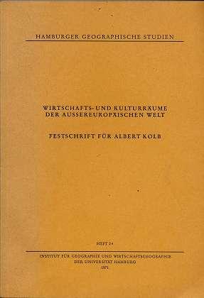 Wirtschafts- und Kulturräume der aussereuropäischen Welt : Festschrift für Albert Kolb. Inst. f. Geographie u. Wirtschaftsgeographie d. Univ. Hamburg. Hrsg. von  [u. a.]. Schriftl.: Ilse Möller, Hamburger geographische Studien , H. 24,
