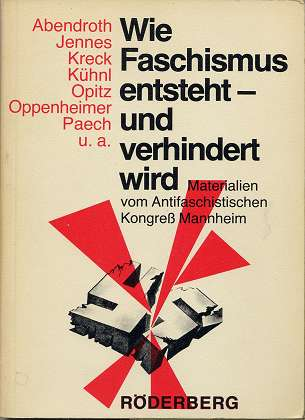 Wie Faschismus entsteht - und verhindert wird : Materialien vom Antifaschistischen Kongress Mannheim. hrsg. von d. Antifaschist. Initiative in d. Bundesrepublik Deutschland. Abendroth ... u.a.,