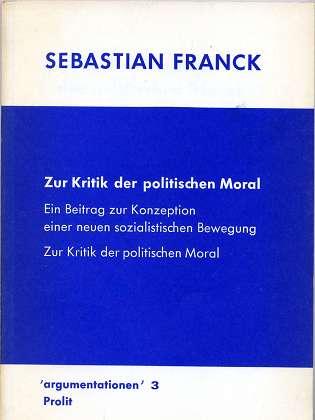 Zur Kritik der politischen Moral : Kritik d. polit. Verhaltens, ein Beitr. z. Konzeption e. neuen sozialist. Bewegung. argumentationen , 3, Neuaufl. 1. Aufl.,