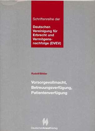 Vorsorgevollmacht, Betreuungsverfügung, Patientenverfügung. von und Jan Bittler, Schriftenreihe der Deutschen Vereinigung für Erbrecht und Vermögensnachfolge (DVEV)