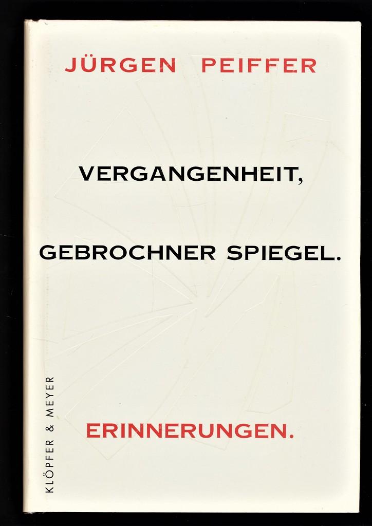 Peiffer, Jürgen: Vergangenheit, gebrochner Spiegel : Erinnerungen. 1. Aufl.,