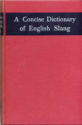A Concise Dictionary of English Slang. first printed 1955