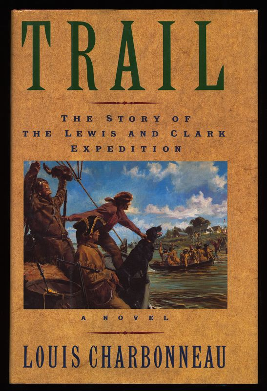Trail - The Story Of The Lewis And Clark Expedition. A Novel. first edition,