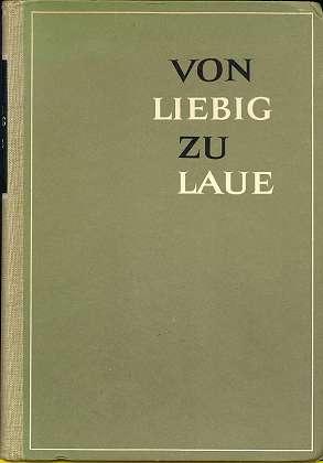 Von Liebig zu Laue : Ethos und Weltbild grosser deutscher Naturforscher und Ärzte.