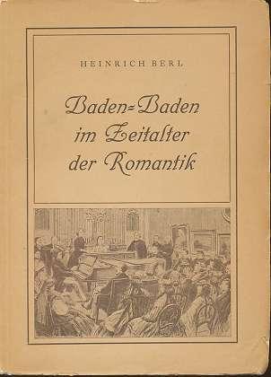 Baden-Baden im Zeitalter der Romantik : Die literarische und musikalische Romantik des 19. Jahrhunderts ,