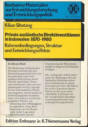 Sihotang, Kilian: Private ausländische Direktinvestitionen in Indonesien: 1870 - 1980 : Rahmenbedingungen, Struktur und  Entwicklungseffekte, Bochumer Materialien zur Entwicklungsforschung und Entwicklungspolitik,