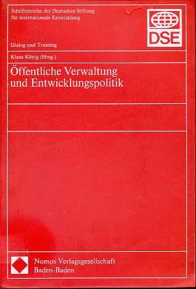 Öffentliche Verwaltung und Entwicklungspolitik, (Hrsg.), Schriftenreihe der Deutschen Stiftung für Internationale Entwicklung, 1. Auflage,