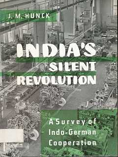 Hunck, Joseph-Maria: India's silent Revolution : A survey of Indo-German cooperation. J. M. Hunck. With forewords by Ludwig Erhard [u.a.] Transl. from the German by C. A. Brunton ,