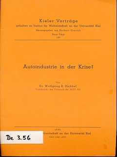 Autoindustrie in der Krise? : [Der Vortrag wurde am 26. März 1985 im Inst. für Weltwirtschaft an d. Univ. Kiel gehalten]. von. Inst. für Weltwirtschaft an d. Univ. Kiel, Kieler Vorträge ,
