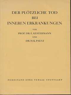 Kestermann, E. und H. K. Dr. Pauli: Der plötzliche Tod bei inneren Erkrankungen.