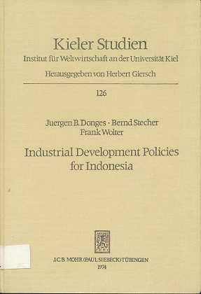 Donges, Juergen Bernhard: Industrial development policies for Indonesia. Juergen B. Donges , Bernd Stecher , Frank Wolter, Kieler Studien , 126 ,