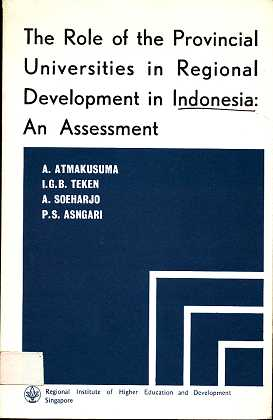 Atmakusuma, A. I.G.B. Teken A. Soeharjo a. o.: The Role of the Provincial Universities in Regioal Development in Indonesia: An Assessment.