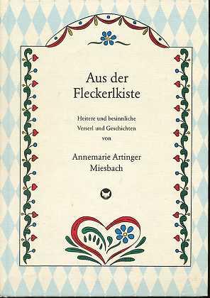 Aus der Fleckerlkiste , Heitere und besinnliche Verserl und Geschichten von Annemarie Artinger - Miesbach ,