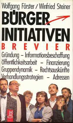 Förster, Wolfgang und Winfried Steiner: Bürgerinitiativen : Brevier . Wolfgang Förster, Winfried Steiner ,