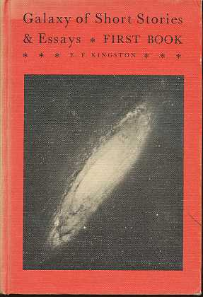 Kingston, E. F.: Galaxy of Short Stories & Essays , selected and Edited by E. F. Kingston Head Of The Department Of English, Harbord Collegiate Institute , Toranto , second printing ,
