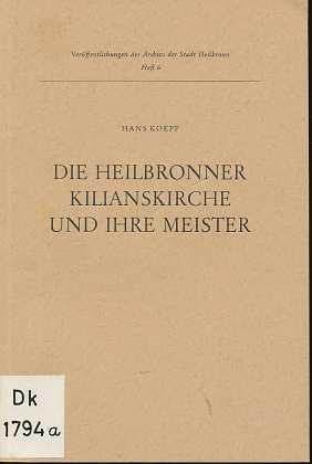 Die Heilbronner Kilianskirche und ihre Meister. Veröffentlichungen der Archivs der Stadt Heilbronn , Heft 6