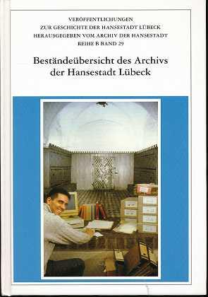 Beständeübersicht des Archivs der Hansestadt Lübeck. Hansestadt Lübeck. Hrsg. von. Unter Mitarb. von Kerstin Letz ..., Veröffentlichungen zur Geschichte der Hansestadt Lübeck :  Reihe B , Band 29 , 2., erg. und überarb. Aufl. ,