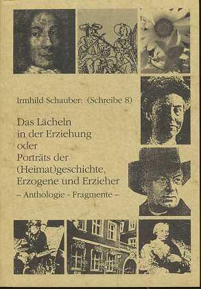 Das Lächeln in der Erziehung oder Porträts der (Heimat)geschichte Erzogene und Erzeiher - Anthologie - Fragmente - (Schreibe 8)