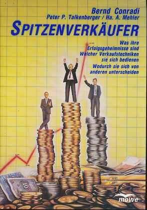Spitzenverkäufer : was ihre Erfolgsgeheimnisse sind , welcher Verkaufstechniken sie sich bedienen , wodurch sie sich von anderen unterscheiden, 1. Auflage,