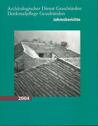 Archäologischer Dienst Graubünden Denkmalpflege Graubünden Denkmalpflege Graubünden Jahresberichte 2004,