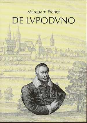 De Lupoduno, Die erste Beschreibung des alten Ladenburg von 1618, lateinisch / Deutsch, Übertragen und erläutert von Hermann Wiegand,