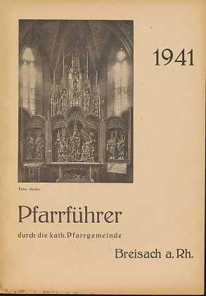 Pfarrführer durch die katholische Pfarrgemeinde Breisach am Rhein - 1941 - , ein Wegweiser und Ratgeber für das kirchliche Leben unserer Pfarrgemeinde ,