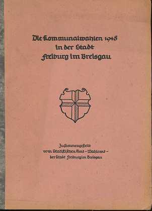 Die Kommunalwahlen 1948 in der Stadt Freiburg im Breisgau, Zusammengestellt vom Statistischen Amt- Wahlamt- der Stadt Freiburg im Breisgau,