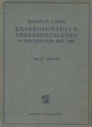 Lang, Arnold: Die experimentelle Vererbungslehre in der Zoologie seit 1900 : Ein Sammelwerk und Hilfsbuch bei Untersuchungen, Erste Hälfte,