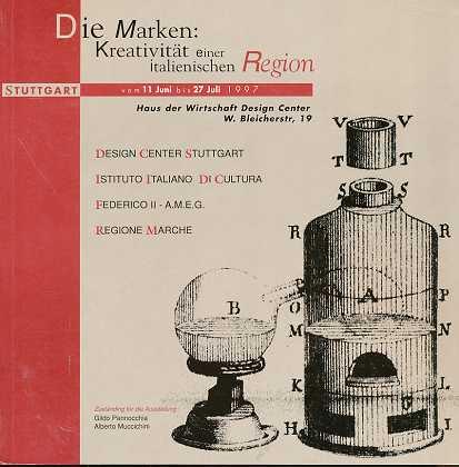 Die Marken: Kreativität einer italienischen Region Stuttgart vom 11. Juni bis 27 Juli 1997, Haus der Wirtschaft Design Center, Istituto Italiano Di Cultura, Regione Marche, Deutsch/Italienisch,