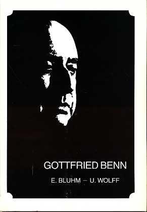 Bluhm, Elisabeth und U. Wolff: Gottfried Benn : [eine Bilddokumentation]. [Texte u. Zsstellung d. Bildmaterials E. Bluhm)