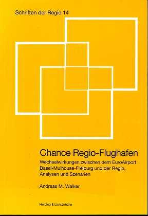 Chance Regio-Flughafen : Wechselwirkungen zwischen dem EuroAirport Basel - Mulhouse - Freiburg und der Regio , Analysen und Szenarien, Schriften der Regio,