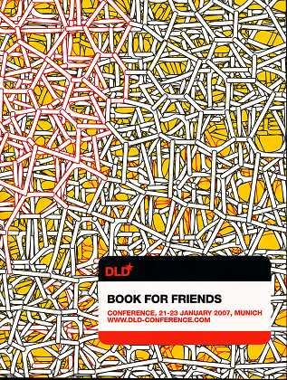 DLD: DLD Book For Friends , Conference, 21 - 23 January 2007 , Munich , www . DLD-Conference . com ,