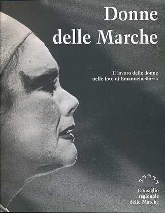 Donne delle Marche , il lavoro delle donne nelle foto di Emanuela Sforza ,