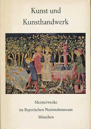 Kunst und Kunsthandwerk : Meisterwerke im Bayerischen Nationalmuseum München. Festschrift zum 100-jährigen Bestehen des Museums 1855 - 1955