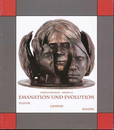 Emanation und Evolution : des Vertrauten Entfremdung suchen, Erkanntes im Neuen wiederfinden , Plastik, Graphik und Malerei,