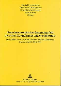 Ibsen im europäischen Spannungsfeld zwischen Naturalismus und Symbolismus : Kongreßakten der 8. Internationalen Ibsen-Konferenz, Gossensaß, 23. - 28.6.1997.,