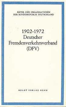 1902 - 1972 [Neunzehnhundertzwei bis neunzehnhundertzweiundsiebzig] deutscher Fremdenverkehrsverband : (DFV),