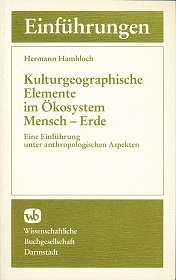 Kulturgeographische Elemente im Ökosystem Mensch - Erde : eine Einführung unter anthropologischen Aspekten. Die Geographie